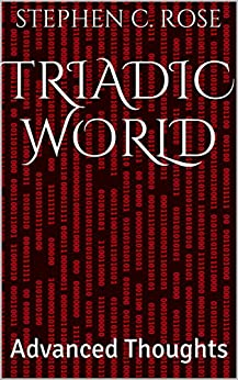 Triadic World: Advanced Thoughts by [Rose, Stephen C.]