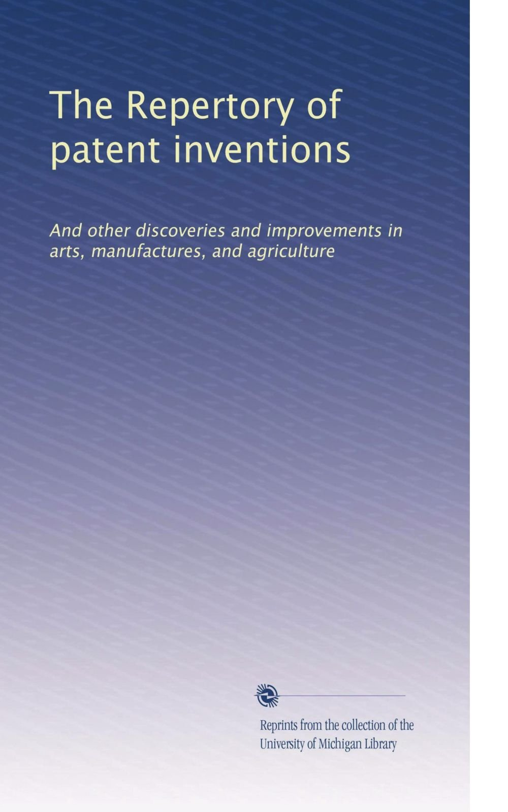 Download The Repertory of patent inventions: And other discoveries and improvements in arts, manufactures, and agriculture (Volume 30) ebook