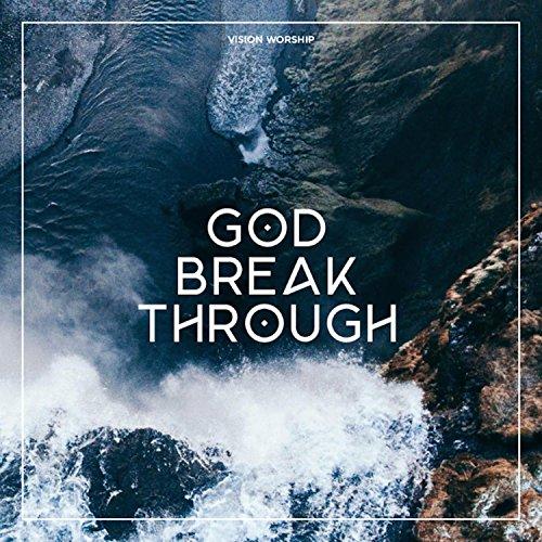 Vision Worship - God Break Through 2017