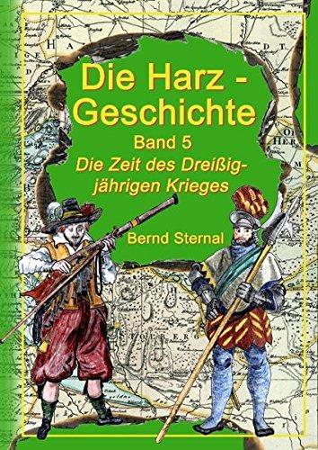 Die Harz - Geschichte 5: Die Zeit des Dreißigjährigen Krieges Gebundenes Buch – 14. Oktober 2015 Bernd Sternal Books on Demand 3738640274 Geschichte / Neuzeit