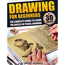 Drawing: Drawing For Beginners - The Complete Guide to Learn the Basics of Pencil Drawing in 30 Minutes (Pencil Drawing, Arts, Portraits, Figure Drawing, ... Drawing Girls, Drawing Ideas, Drawing Tool)