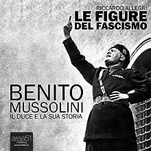 Benito Mussolini. Il Duce e la sua storia [Benito Mussolini. The Duce and his history] (       UNABRIDGED) by Riccardo Allegri Narrated by Piero Di Domenico