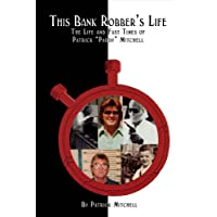 """This Bank Robber's Life: The Life and Fast Times of Patrick """"Paddy"""" Mitchell"""