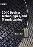 img - for 3D IC Devices, Technologies, and Manufacturing (SPIE Press Monographs) book / textbook / text book