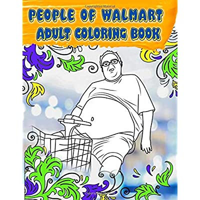 Buy People Of Walmart Coloring Book: Adult Coloring Book With Funny Images  Of People From Walmart, Unofficial Edition Paperback – October 29, 2019  Online In Qatar. 170357916X