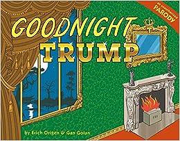 goodnight trump a parody erich origen gan golan 9780316531139