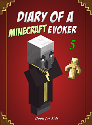 Book for kids: Diary Of A Minecraft Evoker 5 (Evoker's Diary)