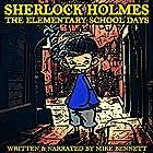 Sherlock Holmes: The Elementary School Days Hörbuch von Mike Bennett Gesprochen von: Mike Bennett