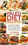 Paleo Diet: Paleo Diet Recipes: Beginners Cookbook Guide For Rapid Weight Loss and Healthy Meals For the Whole Family (FREE BONUS INSIDE, Paleo Diet cookbook, ... Diet Recipes, Paleo Diet For Beginners)