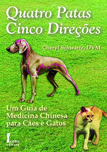 Quatro Patas, Cinco Direções. Um Guia de Medicina Chinesa Para Cães e Gatos