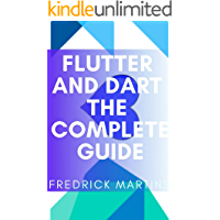 Flutter And Dart The Complete Guide: Create Cross-Platform Mobile Apps with Google's Latest Open-Source SDK Through…