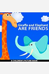 Giraffe and Elephant Are Friends (A Children's Picture Book) Kindle Edition