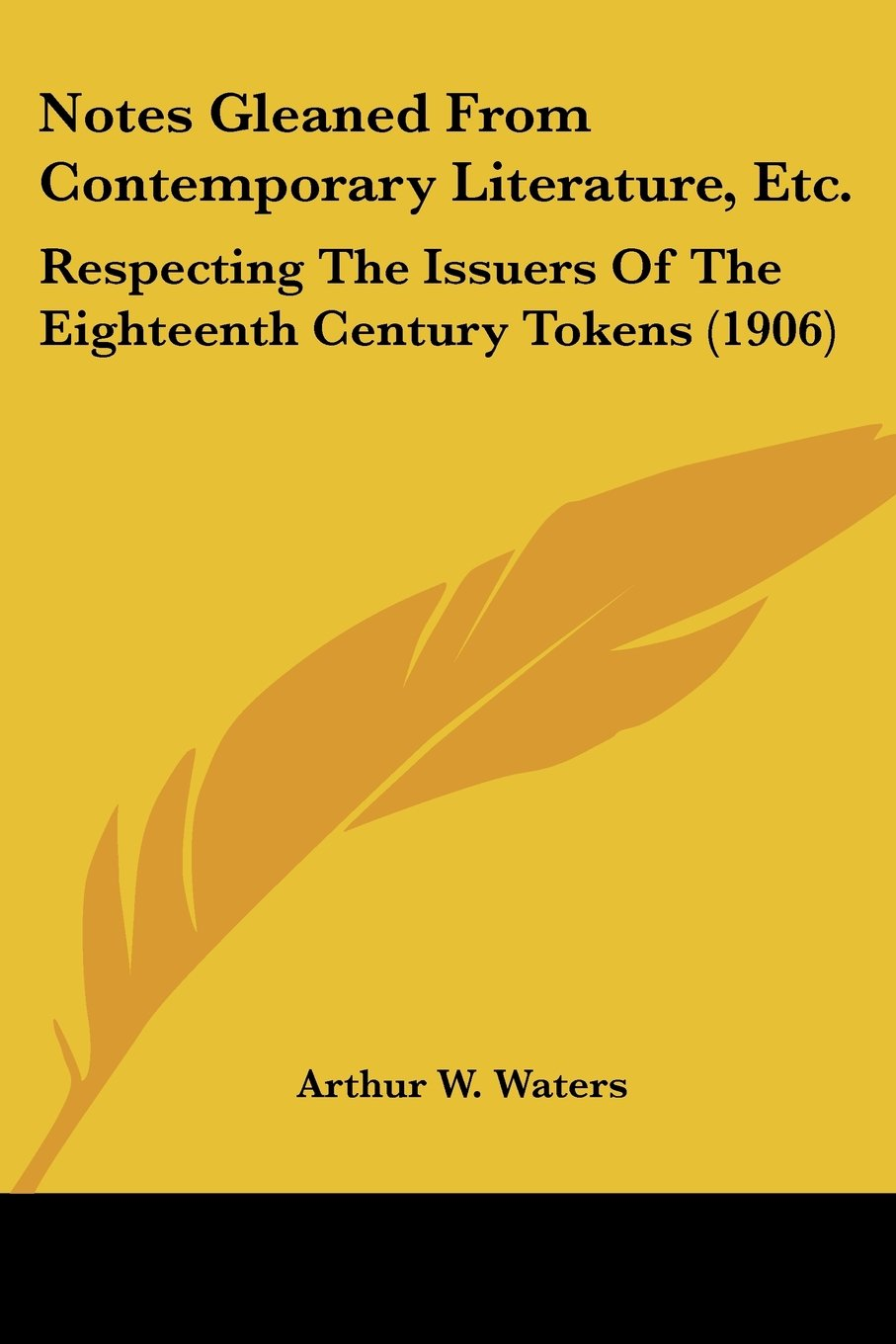Notes Gleaned From Contemporary Literature, Etc.: Respecting The Issuers Of The Eighteenth Century Tokens (1906) pdf