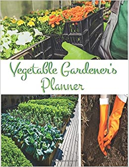 Vegetable Gardener's Planner: It is a complete directory for taking notes to manage your garden To reduce costs and increase profits.