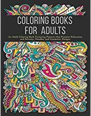Coloring Books for Adults: An Adult Coloring Book Featuring Patterns that Promote Relaxation and Serenity, Doodles, and Geometric Designs