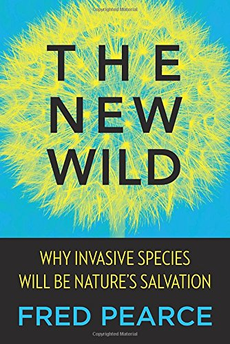 Book Cover: The New Wild: Why Invasive Species Will Be Nature's Salvation