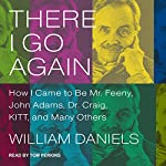 There I Go Again: How I Came to Be Mr. Feeny, John Adams, Dr. Craig, KITT, and Many Others | William Daniels