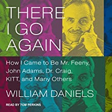 There I Go Again: How I Came to Be Mr. Feeny, John Adams, Dr. Craig, KITT, and Many Others Audiobook by William Daniels Narrated by Tom Perkins