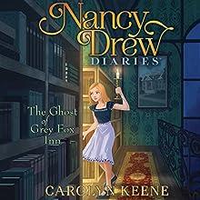 The Ghost of Grey Fox Inn: Nancy Drew Diaries, Book 13 Audiobook by Carolyn Keene Narrated by Jorjeana Marie