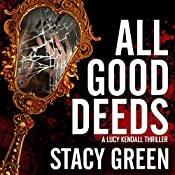 All Good Deeds : Lucy Kendall, Book 1 | Stacy Green