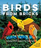 Birds from Bricks: Amazing LEGO(R) Designs That Take Flight - With 15 Step-by-Step Projects