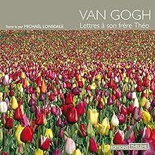 Lettres à son frère Théo | Livre audio Auteur(s) : Vincent Van Gogh Narrateur(s) : Michaël Lonsdale