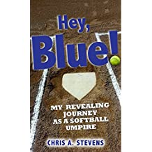 Hey, Blue!: My revealing journey as a softball umpire