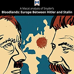 A Macat Analysis of Timothy Snyder's Bloodlands: Europe Between Hitler and Stalin Audiobook