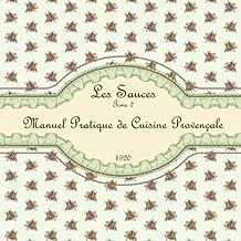 Les Sauces Tome 2: Manuel Pratique de Cuisine Provençale 1920 (French Edition)
