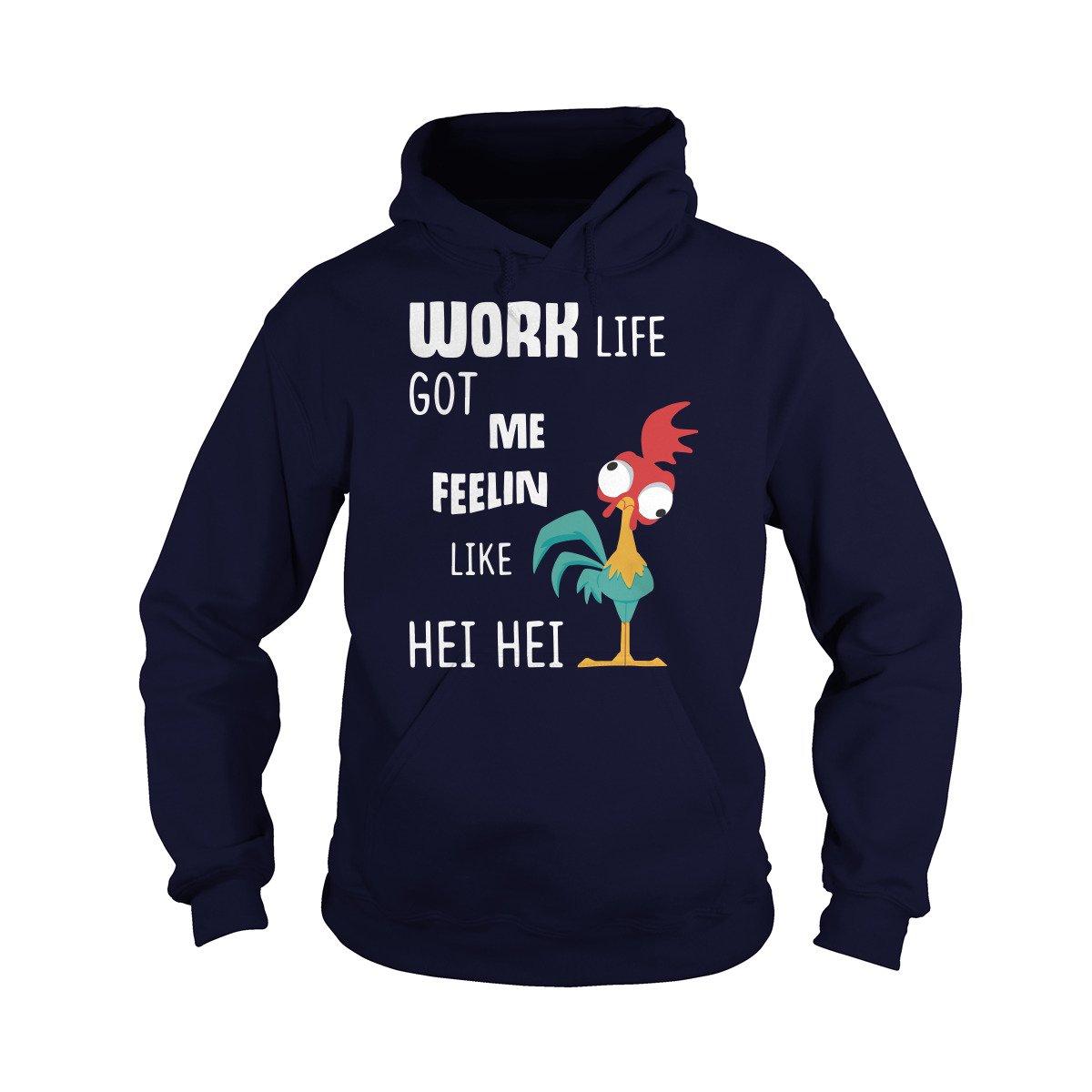 Work Life GOT ME Feelin Like HEI HEI T-Shirt