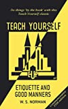 Teach Yourself Etiquette and Good Manners (TYG)