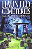 Haunted Cemeteries: True Tales From Beyond the Grave