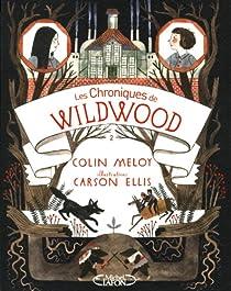 Les chroniques de Wildwood, tome 2 : Retour à Wildwood par Meloy