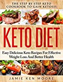 #8: Keto Diet: The Step By Step Keto Cookbook To Gain Ketosis: Keto Diet: Easy Delicious Keto Recipes For Effective Weight Loss And Better Health