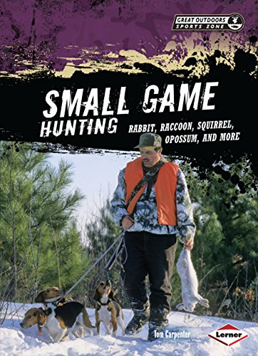 Small Game Hunting: Rabbit, Raccoon, Squirrel, Opossum, and More (Great Outdoors Sports Zone)