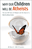 Why Our Children Will Be Atheists (English Edition)