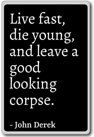 Amazoncom Live Fast Die Young And Leave A Good Looking C