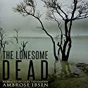 The Lonesome Dead: A Ghost Story Audiobook by Ambrose Ibsen Narrated by Gary Tiedemann