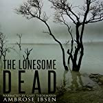 The Lonesome Dead: A Ghost Story | Ambrose Ibsen