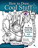 digital art drawing book - How to Draw Cool Stuff: A Drawing Guide for Teachers and Students