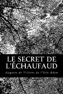 Le secret de l'échaufaud par Villiers de l'Isle-Adam