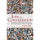 Join the Conversation: How to Engage Marketing-Weary Consumers with the Power of Community, Dialogue, and Partnership... by Joseph Jaffe  (Oct 19, 2007)