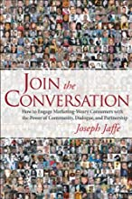 Join the Conversation: How to Engage Marketing-Weary Consumers with the Power of Community, Dialogue, and Partnership