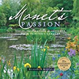 Monet'S Passion: Ideas, Inspiration and Insights from the Painter's Gardens  A181