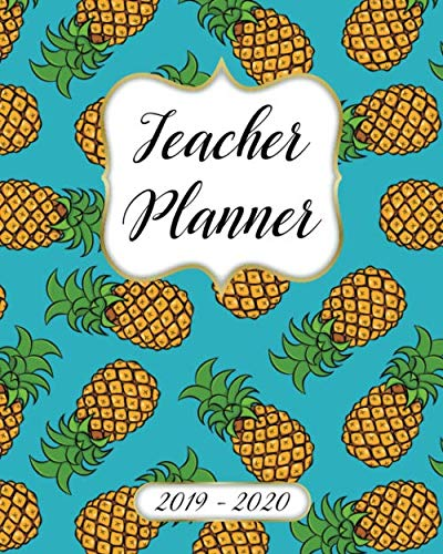 Teacher Planner 2019-2020 Lesson Plan Book: Weekly and Monthly Monday Start Academic Year Lesson Planner for Teachers | July 2019 to June 2020 Record Book| Pineapple Pattern Cover