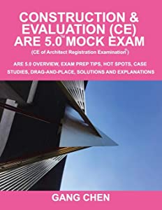 Construction & Evaluation (CE) ARE 5.0 Mock Exam (Architect Registration Exam): ARE 5.0 Overview, Exam Prep Tips, Hot Spots, Case Studies, Drag-and-Place, Solutions and Explanations