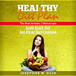 Healthy Diet Plan: 2 Manuscripts - South Beach Diet and Atkins Diet Cookbook | Josephine M. Silva