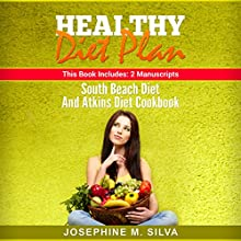 Healthy Diet Plan: 2 Manuscripts - South Beach Diet and Atkins Diet Cookbook Audiobook by Josephine M. Silva Narrated by sangita chauhan