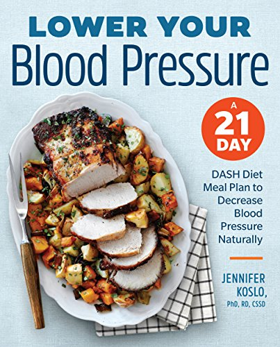 Blood Hypertension Pressure - Lower Your Blood Pressure: A 21-Day DASH Diet Meal Plan to Decrease Blood Pressure Naturally
