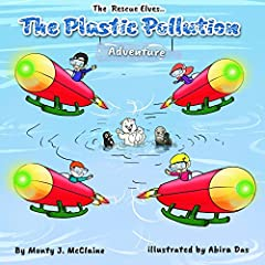 The Plastic Pollution Adventure: Inform children about the plastic pollution in their oceans (Picture book ) (The Rescue Elves 1)